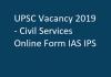 UPSC Vacancy 2019 - Civil Services Online Form IAS IPS